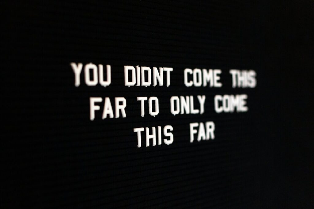 """You didn't come this for to only come this far"" - qoute"